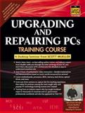 Upgrading and Repairing PCs Training Course : A Digital Seminar from Scott Mueller, Mueller, Scott, 0130462713