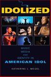 Idolized : Music, Media, and Identity in American Idol, Meizel, Katherine L., 0253222710