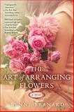 The Art of Arranging Flowers, Lynne Branard, 0425272710
