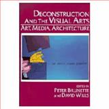 Deconstruction and the Visual Arts : Art, Media, Architecture, , 0521442710