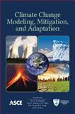 Climate Change Modeling, Mitigation, and Adaptation, Edited by Rao Y. Surampalli, Tian C. Zhang, C.S.P. Ojha, B.R. Gurjar, R.D. Tyagi, and C.M. Kao, 0784412715