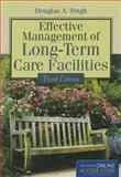 Effective Management of Long-Term Care Facilities, Douglas A. Singh, 1284052710