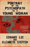 Portrait of the Psychopath As a Young Woman, Edward Lee and Elizabeth Steffen, 1479252719