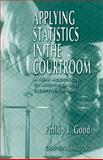 Applying Statistics in the Courtroom : A New Approach for Attorneys and Expert Witnesses, Good, Phillip I., 1584882719