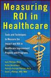Measuring ROI in Healthcare, Jack Phillips and Victor Buzachero, 0071812717