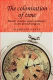 The Colonisation of Time : Ritual, Routine and Resistance in the British Empire, Nanni, Giordano, 0719082714