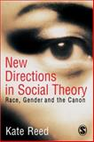 New Directions in Social Theory : Race, Gender and the Canon, Reed, Kate, 0761942718