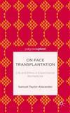On Face Transplantation : Life and Ethics in Experimental Biomedicine, Taylor-Alexander, Samuel, 1137452714