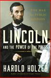 Lincoln and the Power of the Press, Harold Holzer, 1439192715
