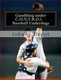 Gambling under C. O. N. T. R. O. l - Baseball Underdogs, Johnny Depot, 1478252715