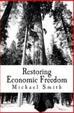 Restoring Economic Freedom, Michael Smith, 1494472716