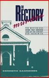 The Rectory Murder : The Mysterious Crime That Shocked Turn-of-the-Century New Brunswick, Saunders, Kenneth, 1550282719
