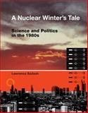A Nuclear Winter's Tale : Science and Politics in the 1980s, Badash, Lawrence, 0262012723