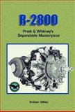 R-2800 : Pratt and Whitney's Dependable Masterpiece, White, Graham, 0768002729