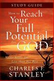 How to Reach Your Full Potential for God Study Guide, Charles F. Stanley, 1400202728