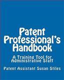 Patent Professional's Handbook, Susan Stiles and Susan Stiles, 1456502727