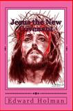 Jesus the New Covenant - Revised Addition, Edward Holman Jr., 1495282724