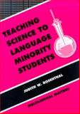 Teaching Science to Language Minority Students : Theory and Practice, Rosenthal, Judith W., 1853592722