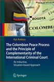 The Colombian Peace Process and the Principle of Complementarity of the International Criminal Court : An Inductive, Situation-Based Approach, Ambos, Kai, 3642112722