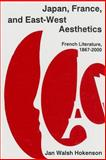 Japan, France, and East-West Aesthetics : French Literature, 1867-2000, Hokenson, Jan Walsh, 1611472725