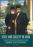 State and Society in Iran : The Eclipse of the Qajars and the Emergence of the Pahlavis, Katouzian, Homa, 1845112725
