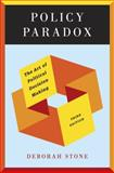 Policy Paradox : The Art of Political Decision Making, Stone, Deborah, 0393912728