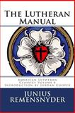 The Lutheran Manual, Junius Remensnyder, 0692202722