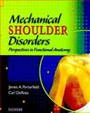 Mechanical Shoulder Disorders : Perspectives in Functional Anatomy, Porterfield, James A. and DeRosa, Carl, 0721692729