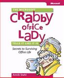 The Microsoft® Crabby Office Lady Tells It Like It Is : Secrets to Surviving Office Life, Stahl, Annik, 0735622728