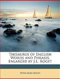 Thesaurus of English Words and Phrases, Enlarged by J L Roget, Peter Mark Roget, 1146472722