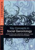 Key Concepts in Social Gerontology, Phillips, Judith and Ajrouch, Kristine, 1412922720