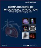 Complications of Myocardial Infarction : Clinical Diagnostic Imaging Atlas, Hutchison, Stuart J., 1416052720