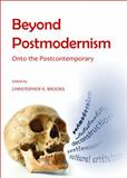 Beyond Postmodernism : Onto the Postcontemporary, Christopher K. Brooks, 1443852724