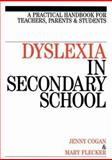 Dyslexia in the Secondary School : A Practical Book for Teachers, Parents and Students, Cogan, Jenny and Flecker, Mary, 1861562721