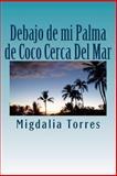 Debajo de Mi Palma de Coco Cerca Del Mar, Migdalia Torres, 1499692722