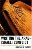 Writing the Arab-Israeli Conflict : Pragmatism and Historical Inquiry, Isacoff, Jonathan, 0739112724
