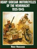 Heavy Sidecar Motorcycles of the Wehrmacht, Horst Hinrichsen, 0764312723