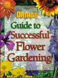 Ortho's Guide to Successful Flower Gardening, Richard H. Bond and Ortho Books Staff, 089721272X