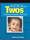 KIDEX for Two's : Practicing Competent Child Care, Boyd, Adrienne, 1418012726