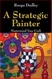 A Strategic Painter, Roopa Dudley, 147872272X