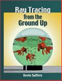 Ray Tracing from the Ground Up, Suffern, Kevin, 1568812728