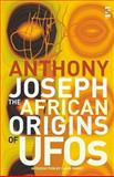 The African Origins of UFOs, Joseph, Anthony, 1844712729
