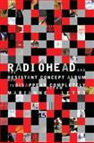 Radiohead and the Resistant Concept Album : How to Disappear Completely, Letts, Marianne Tatom, 0253222729