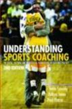 Understanding Sports Coaching : The Social, Cultural and Pedagogical Foundations of Coaching Practice, Cassidy, Tania G. and Potrac, Paul, 0415442729