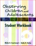 Observing Children and Adolescents, Swartwood, Michie and Trotter, Kathy H., 0534622720