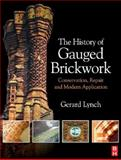 The History of Gauged Brickwork : Conservation, Repair and Modern Application, Lynch, Gerard, 0750682728