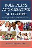 Role Plays and Creative Activities : Teaching Social Skills and Self-Understanding, Glenn, Christopher, 1475812728