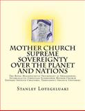 Mother Church Supreme Sovereignty over the Planet and Nations, Stanley Lotegeluaki, 1495472728