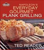 Napoleon's Everyday Gourmet Plank Grilling, Ted Reader, 1554702720