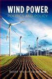 Wind Power Politics and Policy, Valentine, Scott, 0199862729